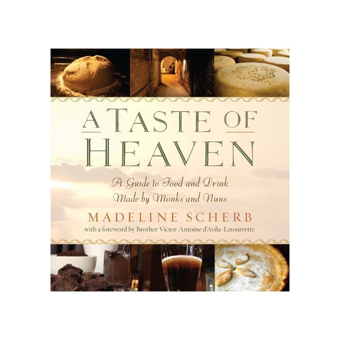 A Taste of Heaven: A Guide to Food and Drink Made by Monks and Nuns