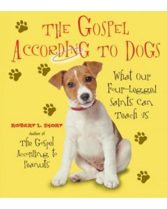 The Gospel According to Dogs: What Our Four-Legged Saints Can Teach Us