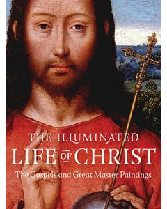 The Illuminated Life of Christ: The Gospels and Great Master Paintings