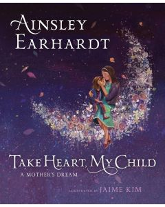 Take Heart, My Child - A Mother's Dream